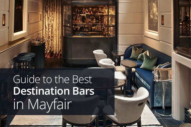 Guide To The Best Destination Bars In Mayfair