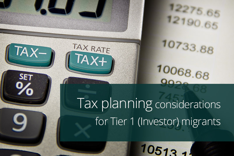 Tax Planning Considerations For Tier 1 (Investor) Migrants