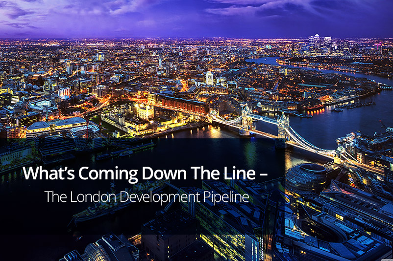 What's Coming Down The Line – The London Development Pipeline